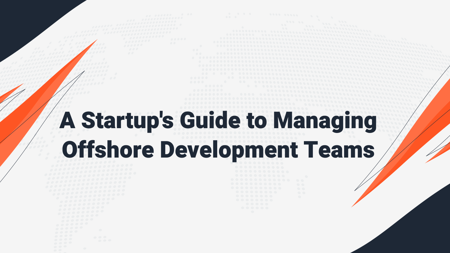 A Startup's Guide to Managing Offshore Development Teams