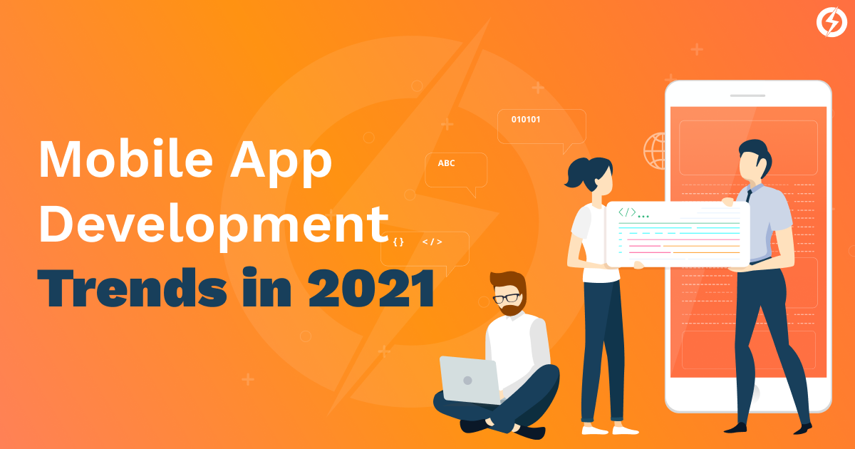The Top Mobile App Development Trends to Rule In 2021