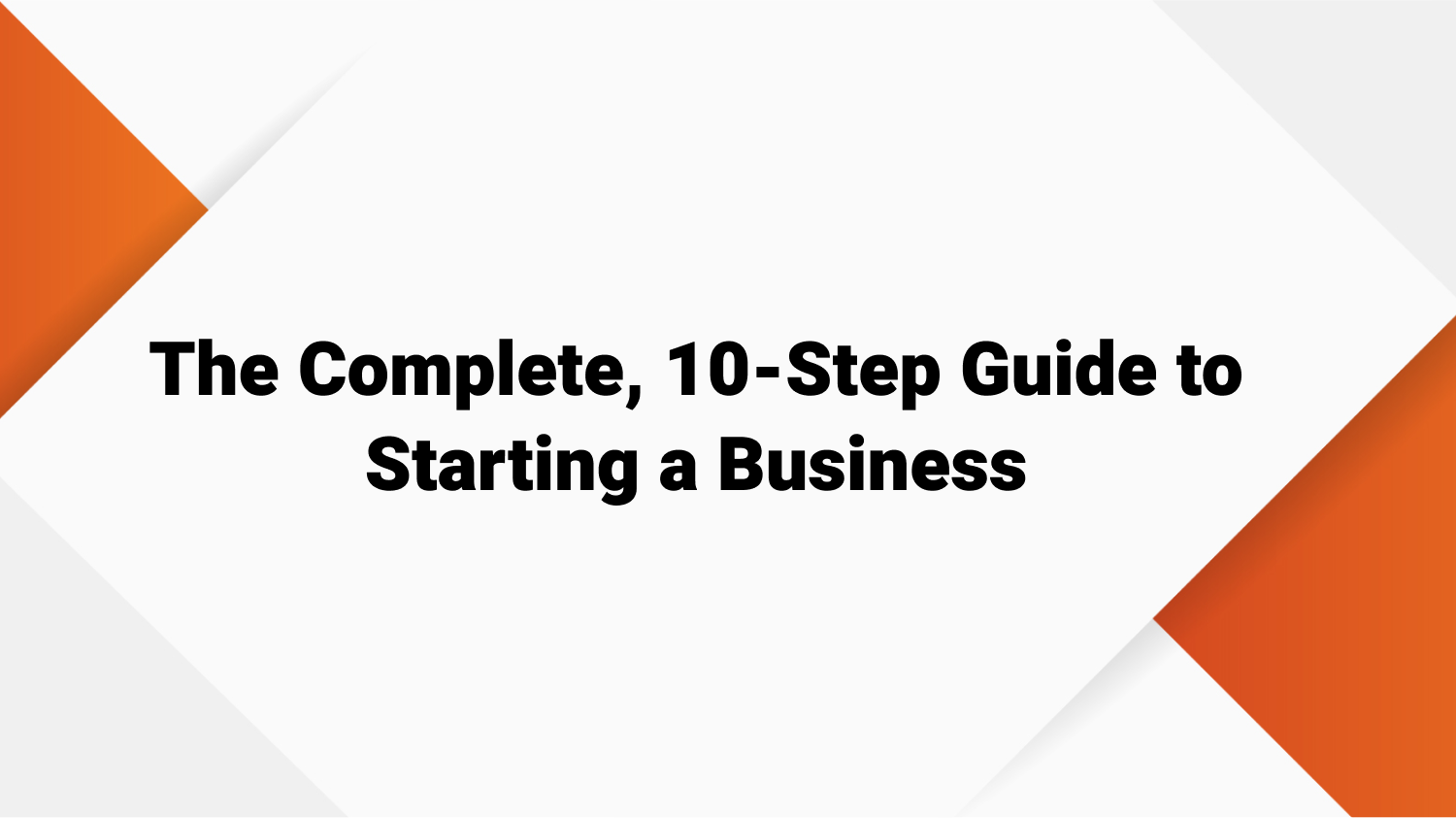 The Complete, 10-Step Guide to Starting a Business