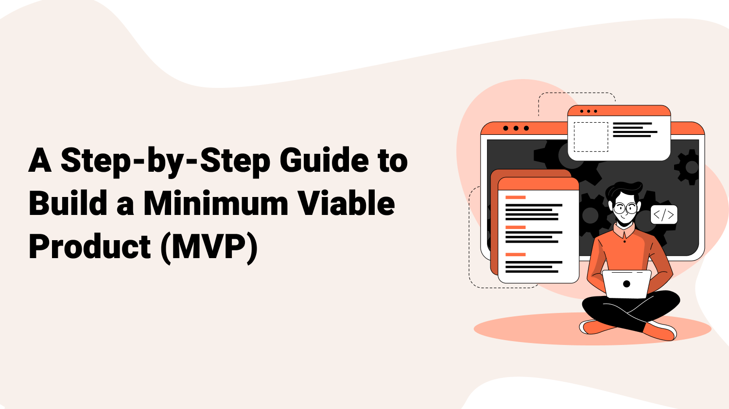 A Step-by-Step Guide to Build a Minimum Viable Product (MVP)