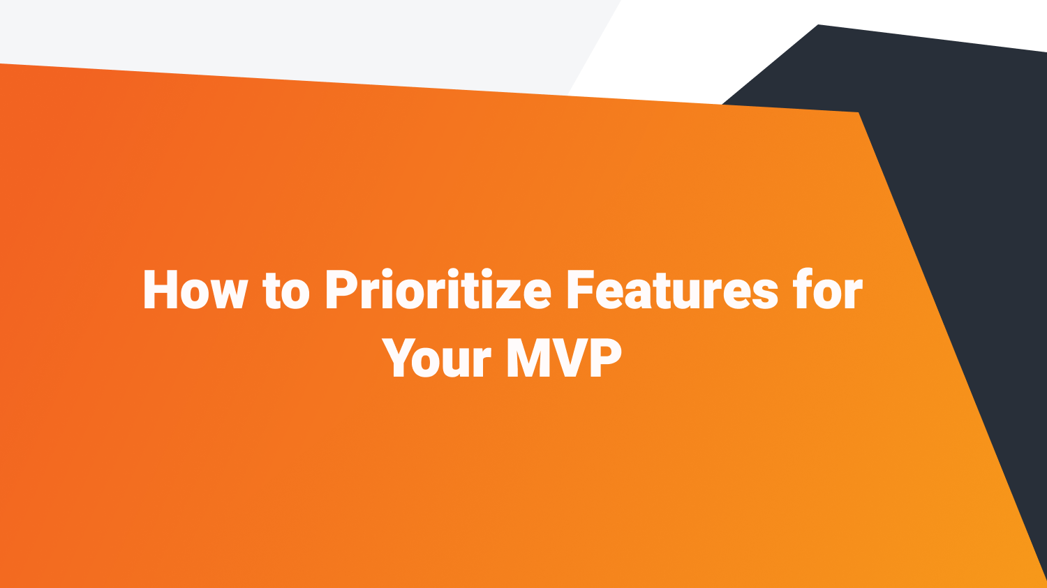 How to Prioritize Features for Your MVP