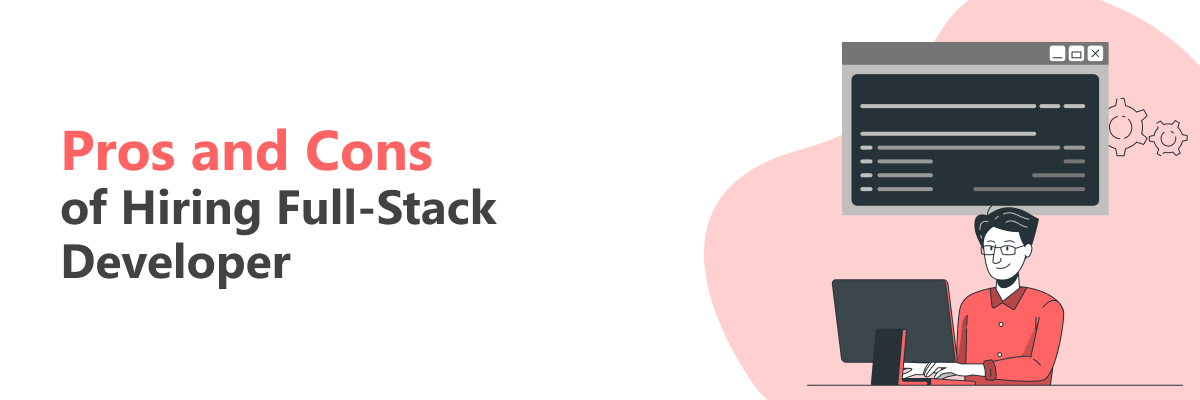 Pros and cons of hiring Full-stack developers