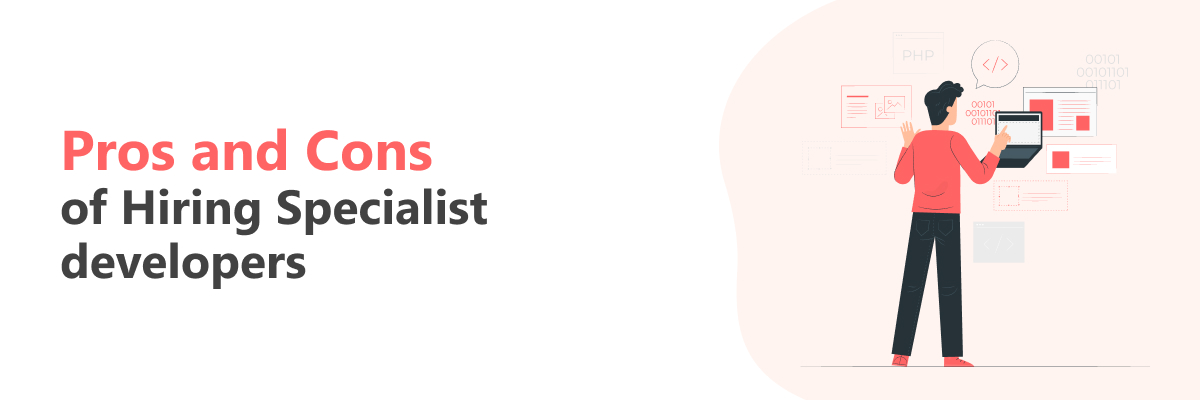 Pros and cons of hiring specialist developers