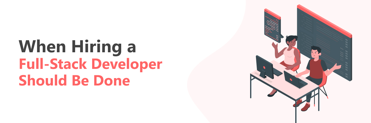 When to hire a Full-stack developer for your business