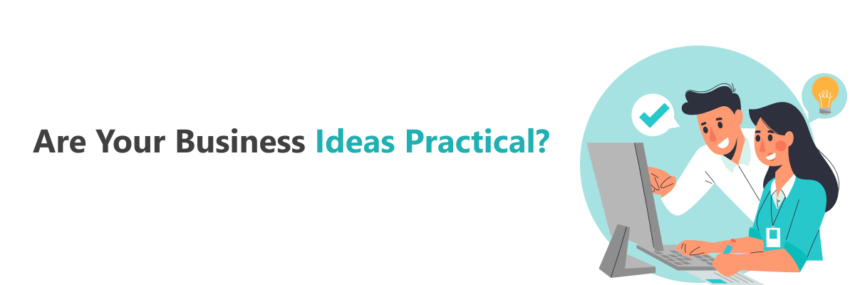 Your Business Ideas Are Practical