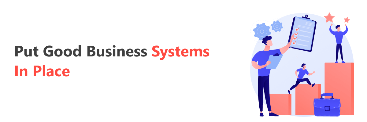Put good business systems in place
