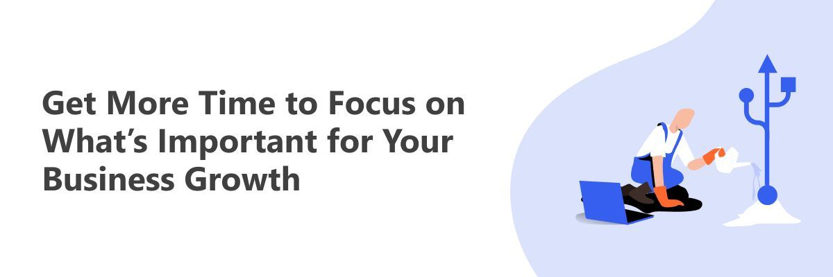 Focus on Your Business Growth