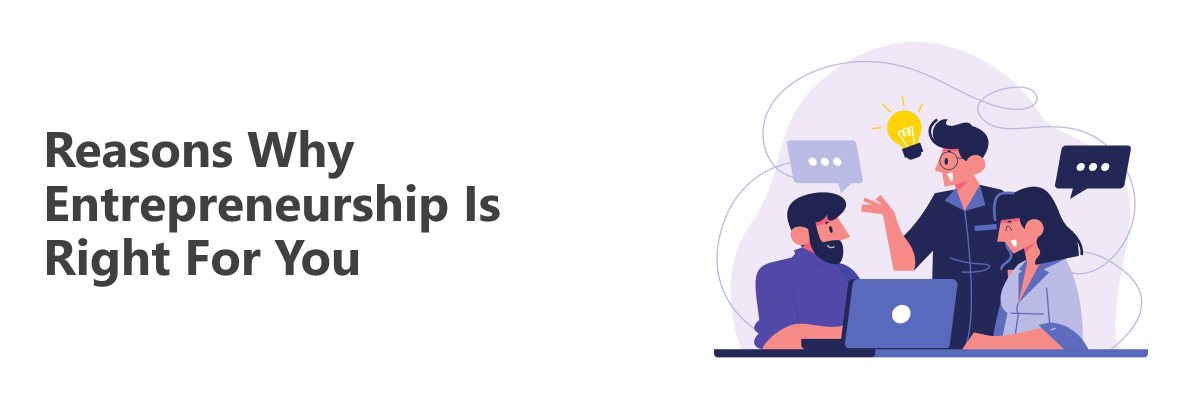 Why Entrepreneurship Is Right For You?