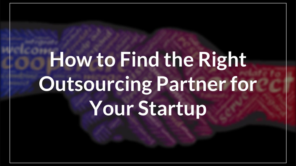 How to Find the Right Outsourcing Partner for Your Startup