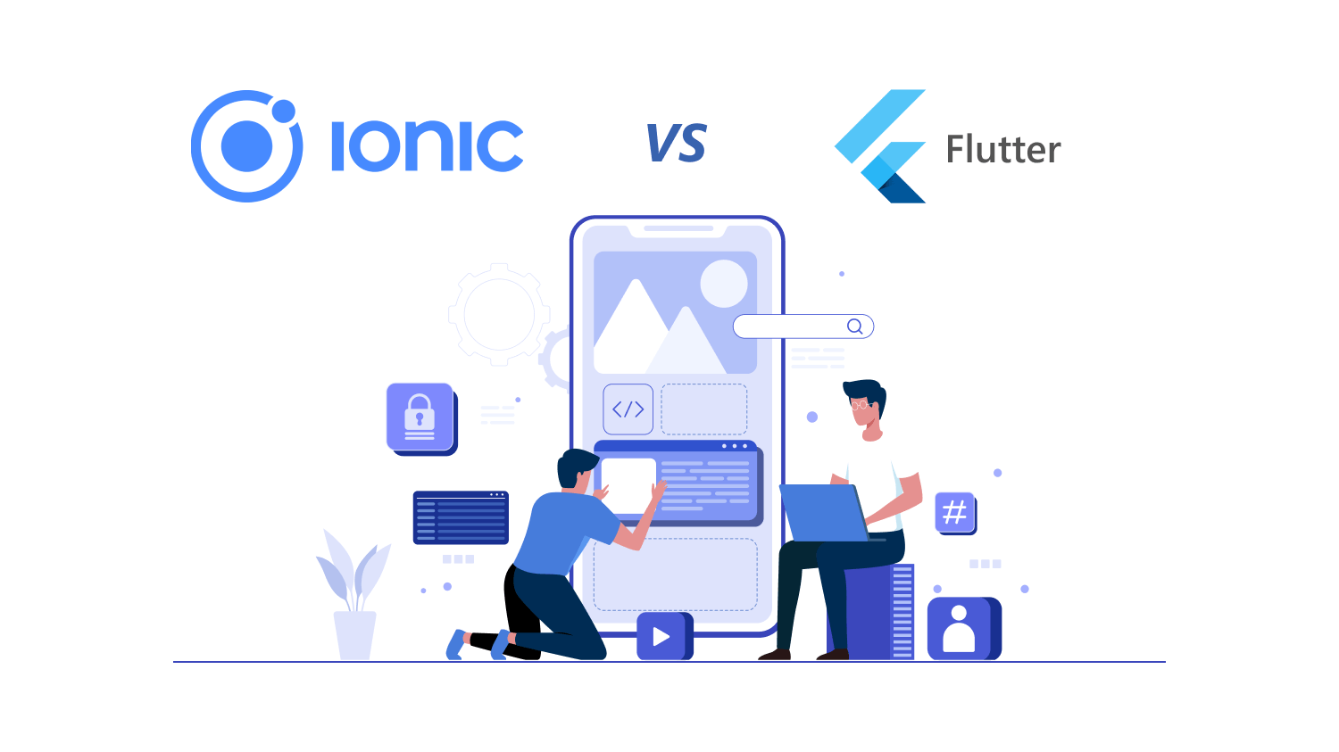 Flutter Vs. Ionic: Which to Choose For Your Next Mobile App Development Project?